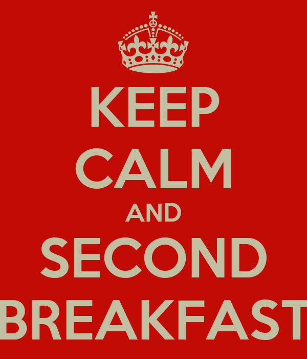 KEEP CALM AND SECOND BREAKFAST