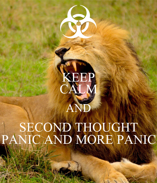 KEEP CALM AND SECOND THOUGHT PANIC AND MORE PANIC