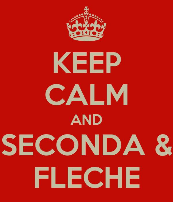 KEEP CALM AND SECONDA & FLECHE