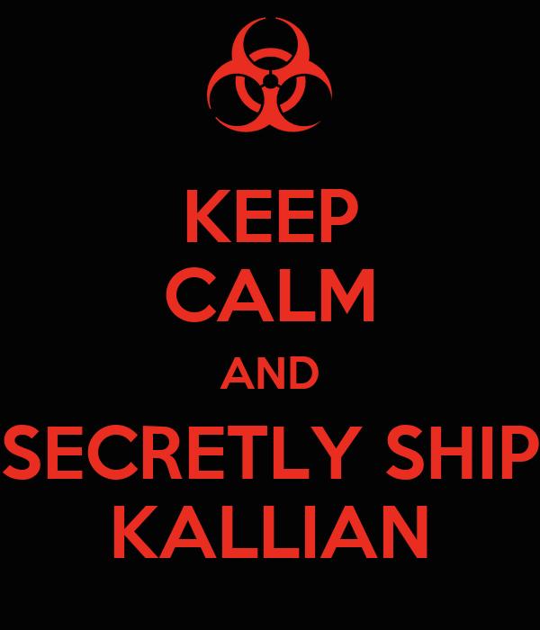 KEEP CALM AND SECRETLY SHIP KALLIAN
