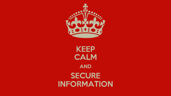 KEEP CALM AND SECURE INFORMATION