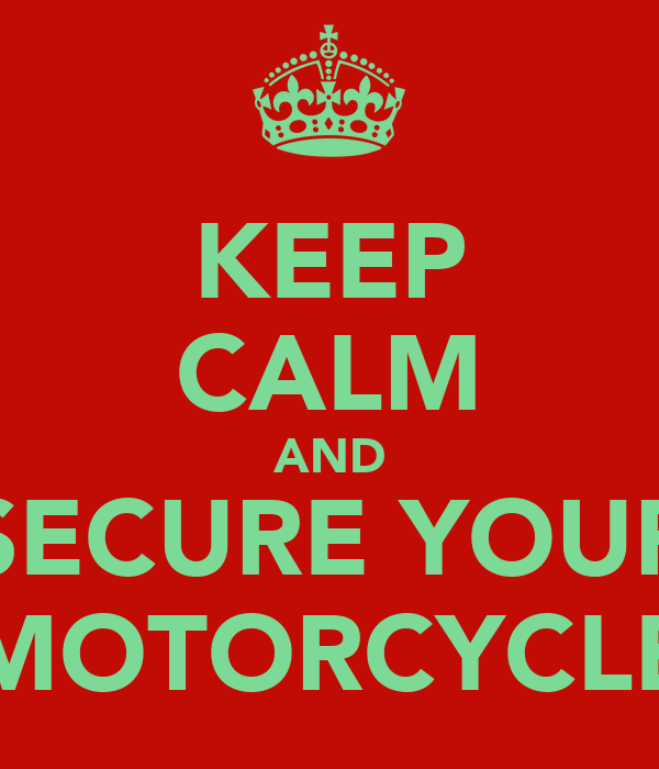 KEEP CALM AND SECURE YOUR MOTORCYCLE