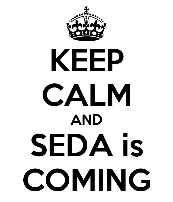 KEEP CALM AND SEDA is COMING