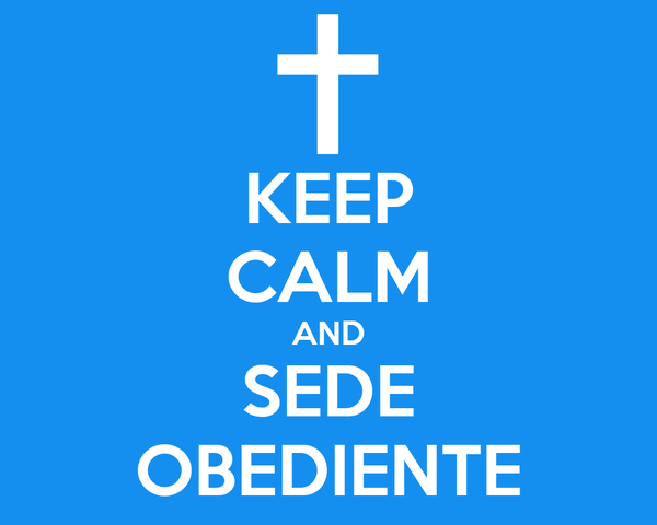KEEP CALM AND SEDE OBEDIENTE