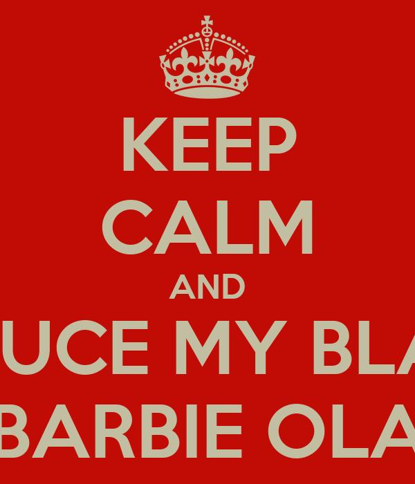 KEEP CALM AND SEDUCE MY BLACK BARBIE OLA