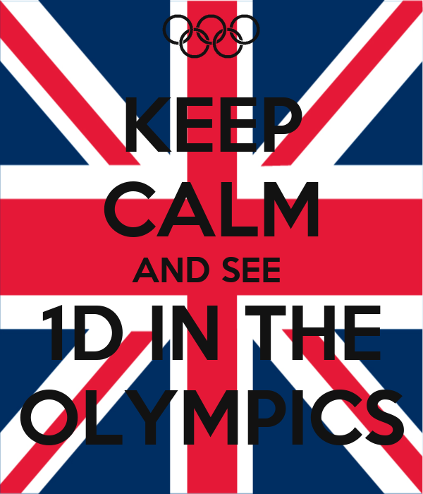 KEEP CALM AND SEE  1D IN THE OLYMPICS