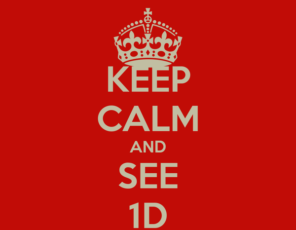 KEEP CALM AND SEE 1D
