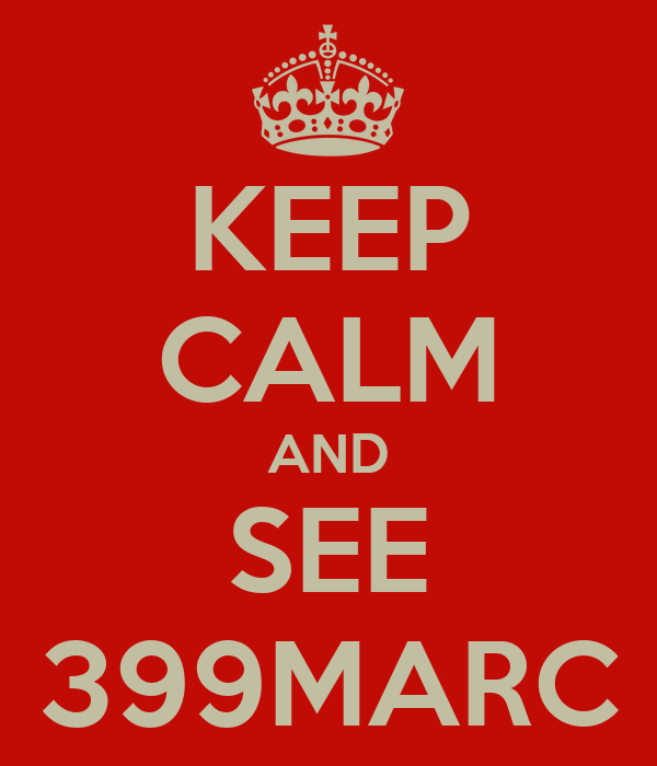 KEEP CALM AND SEE 399MARC