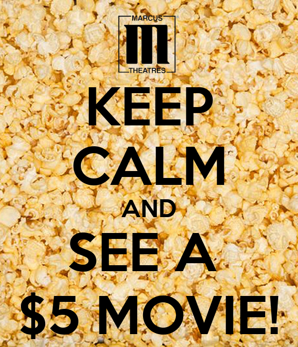 KEEP CALM AND SEE A  $5 MOVIE!