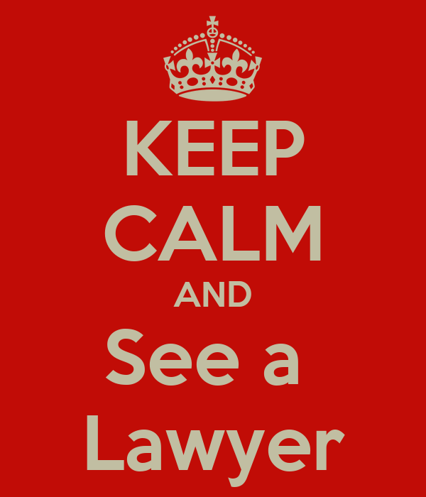 KEEP CALM AND See a  Lawyer