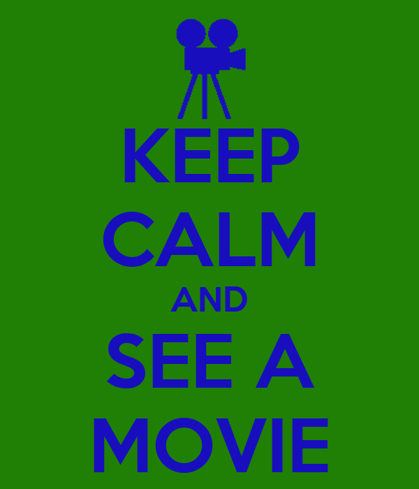KEEP CALM AND SEE A MOVIE