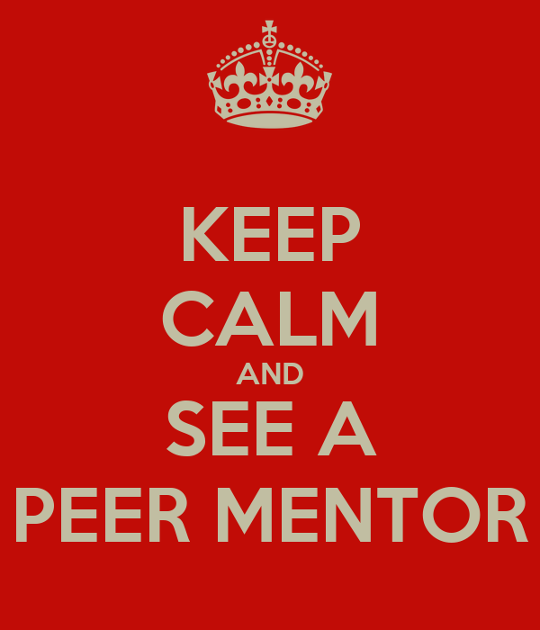 KEEP CALM AND SEE A PEER MENTOR