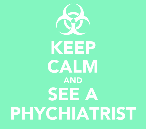 KEEP CALM AND SEE A PHYCHIATRIST