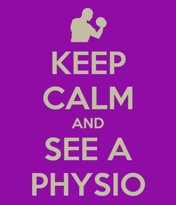 KEEP CALM AND SEE A PHYSIO