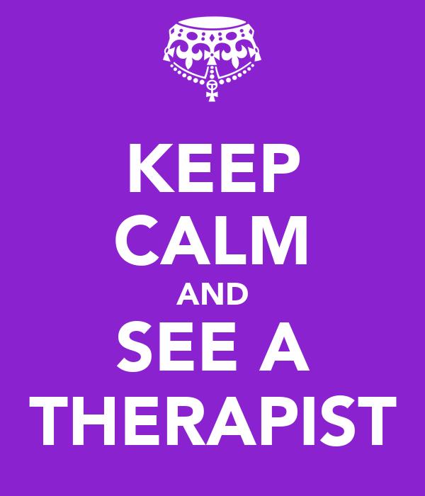 KEEP CALM AND SEE A THERAPIST