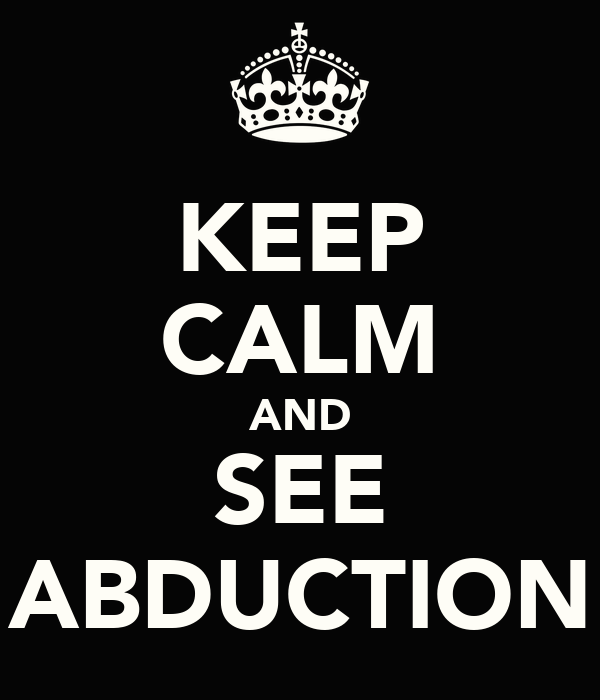 KEEP CALM AND SEE ABDUCTION
