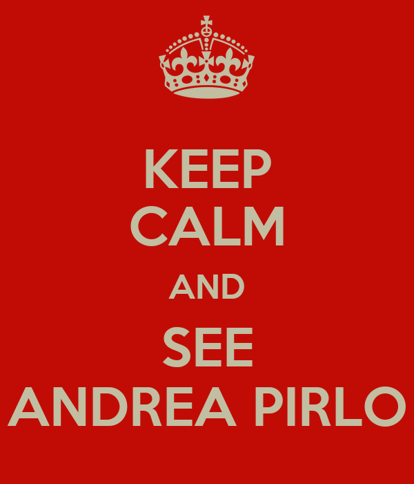 KEEP CALM AND SEE ANDREA PIRLO