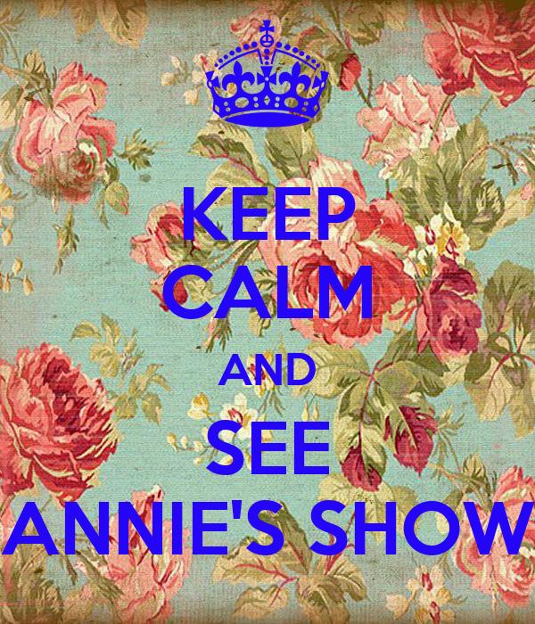 KEEP CALM AND SEE ANNIE'S SHOW