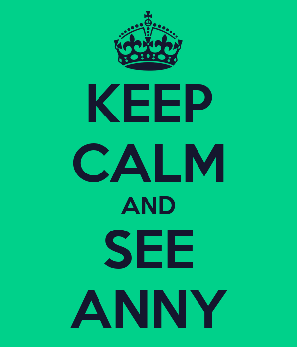 KEEP CALM AND SEE ANNY