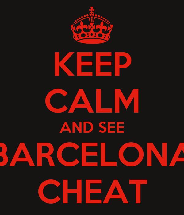KEEP CALM AND SEE BARCELONA CHEAT