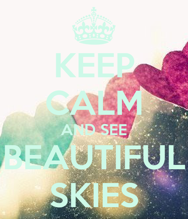 KEEP CALM AND SEE BEAUTIFUL SKIES
