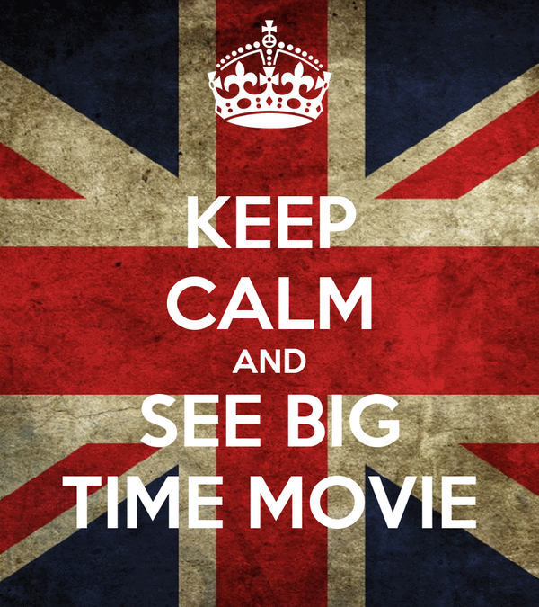KEEP CALM AND SEE BIG TIME MOVIE