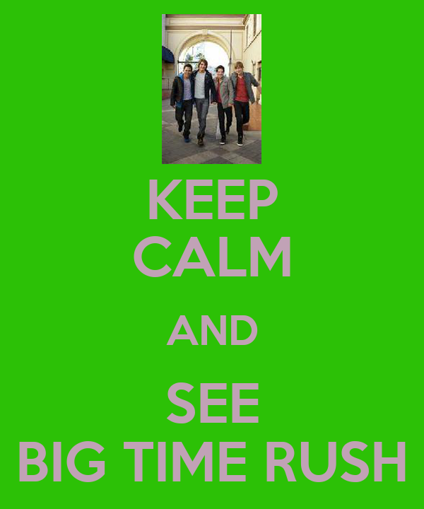KEEP CALM AND SEE BIG TIME RUSH