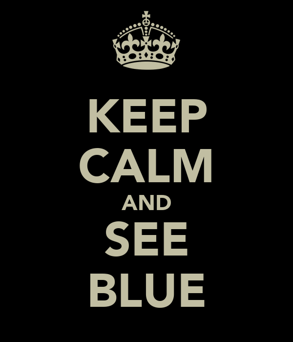 KEEP CALM AND SEE BLUE