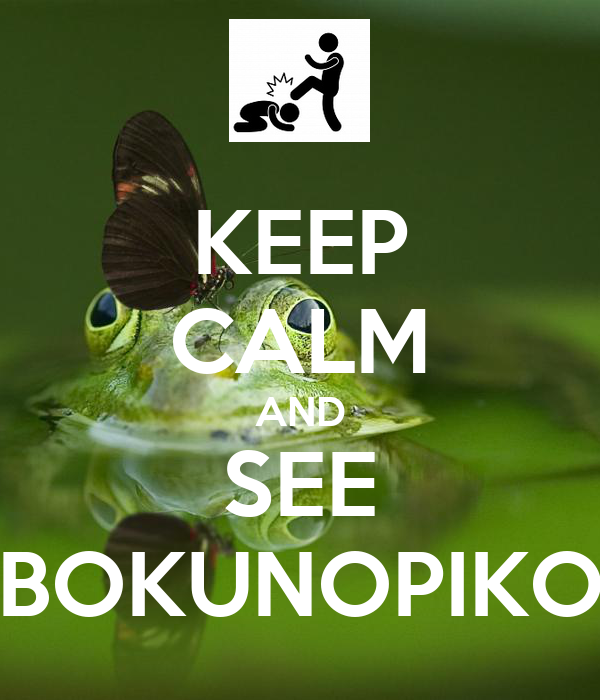 KEEP CALM AND SEE BOKUNOPIKO