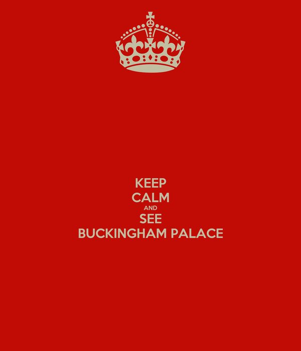 KEEP CALM AND SEE BUCKINGHAM PALACE