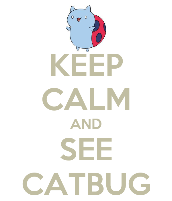 KEEP CALM AND SEE CATBUG