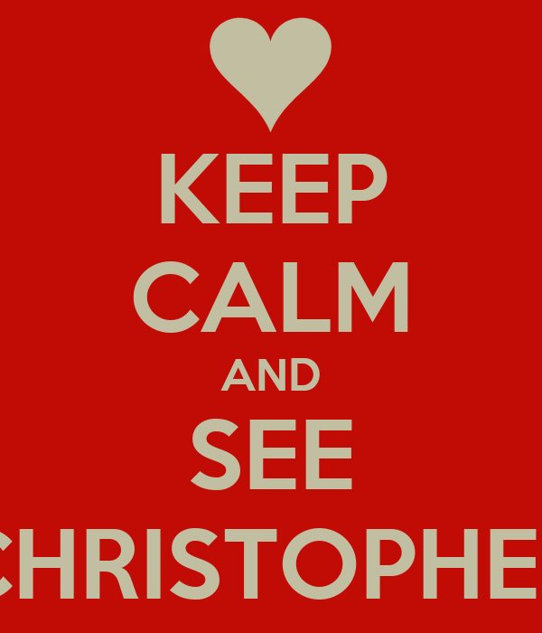 KEEP CALM AND SEE CHRISTOPHER