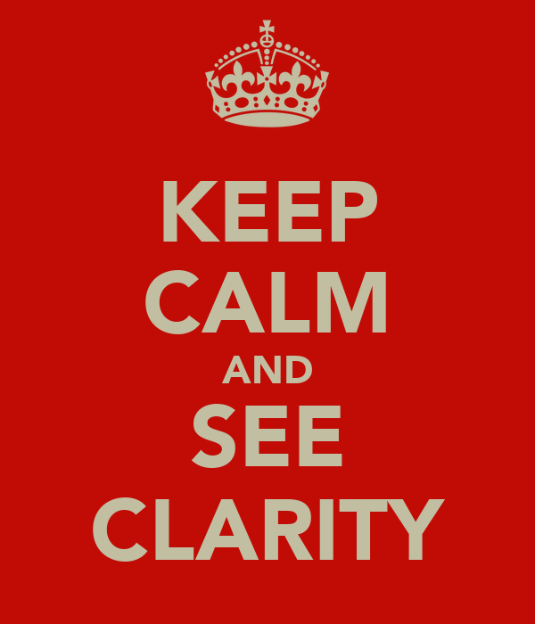 KEEP CALM AND SEE CLARITY