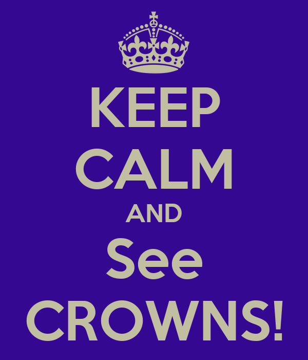 KEEP CALM AND See CROWNS!