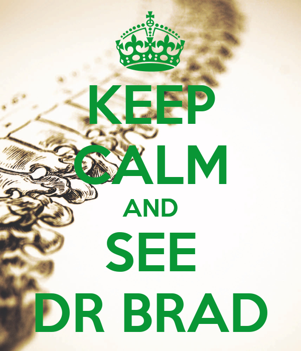 KEEP CALM AND SEE DR BRAD