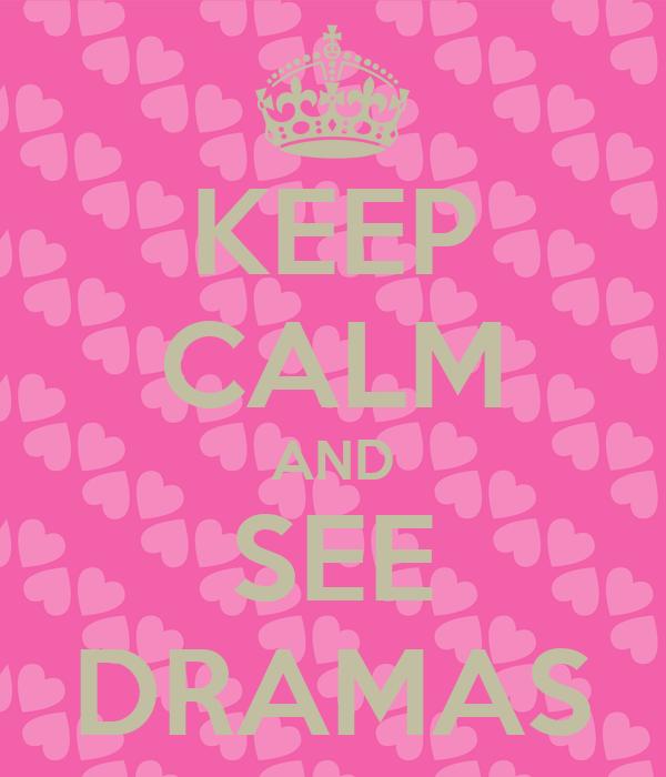 KEEP CALM AND SEE DRAMAS