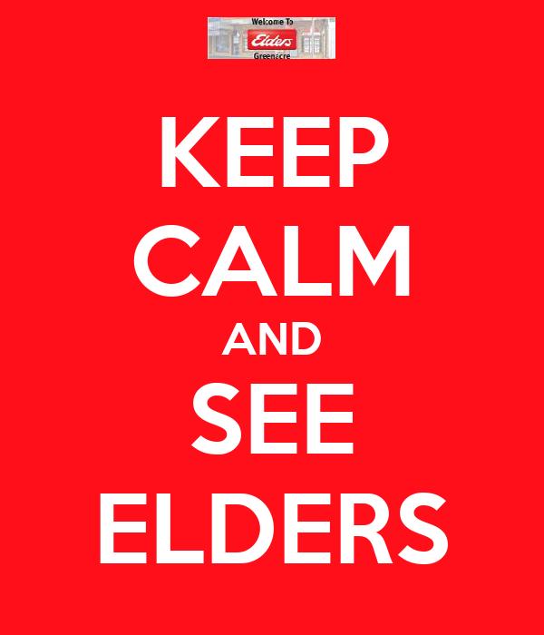 KEEP CALM AND SEE ELDERS