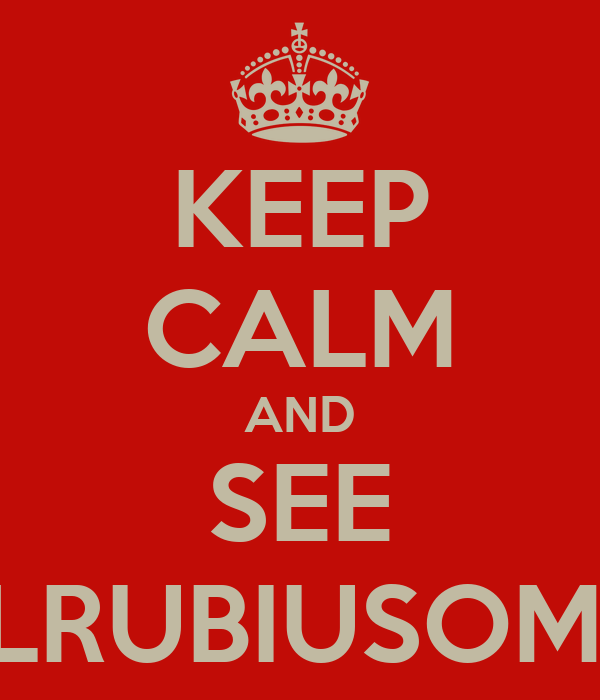 KEEP CALM AND SEE ELRUBIUSOMG