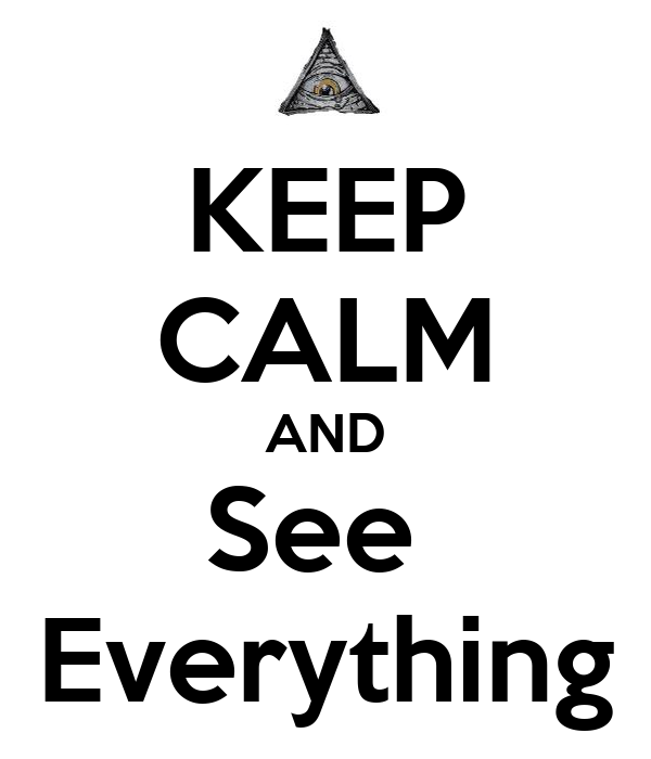 KEEP CALM AND See  Everything