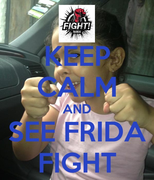KEEP CALM AND SEE FRIDA FIGHT