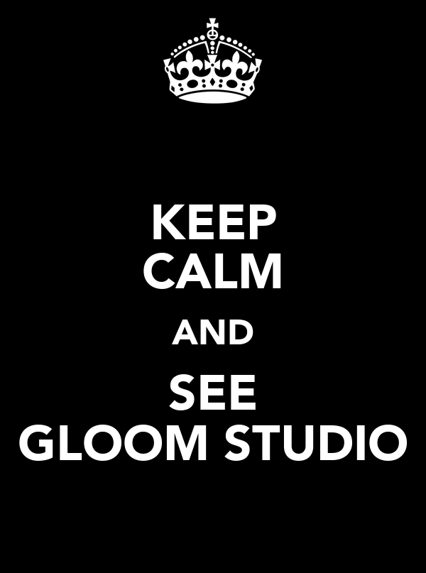 KEEP CALM AND SEE GLOOM STUDIO
