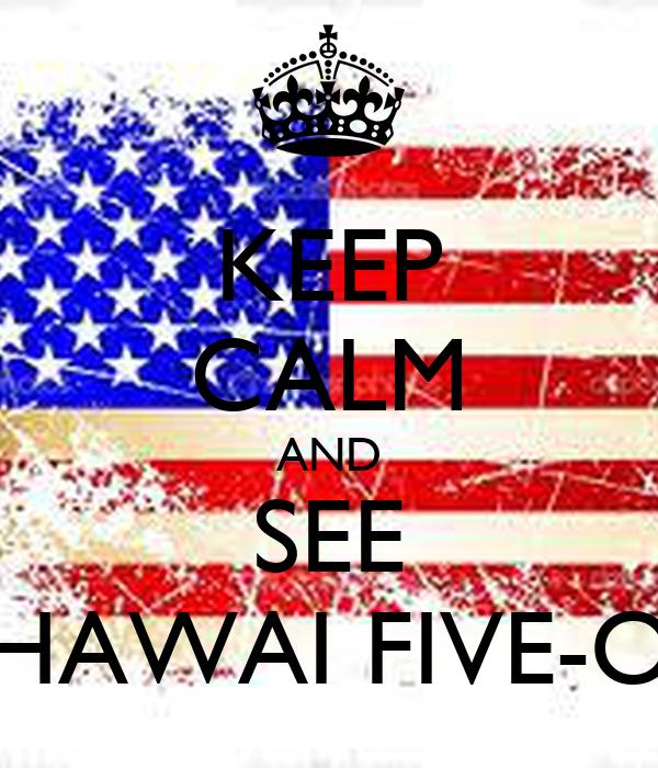 KEEP CALM AND SEE HAWAI FIVE-O