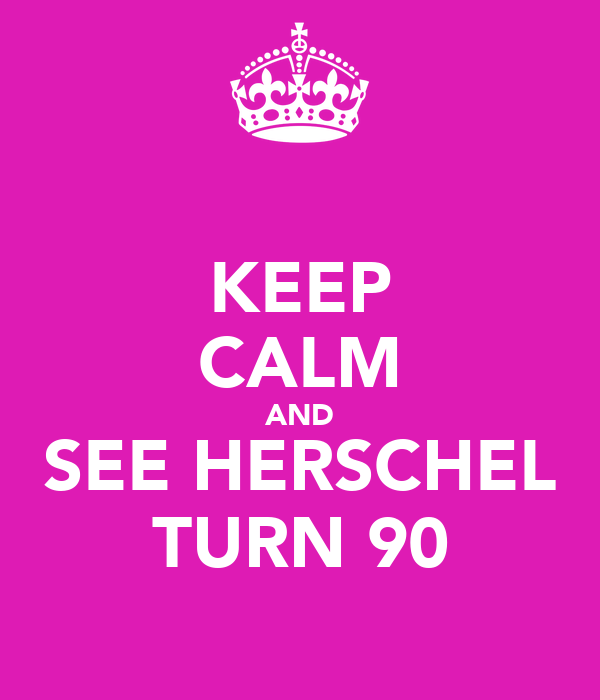 KEEP CALM AND SEE HERSCHEL TURN 90