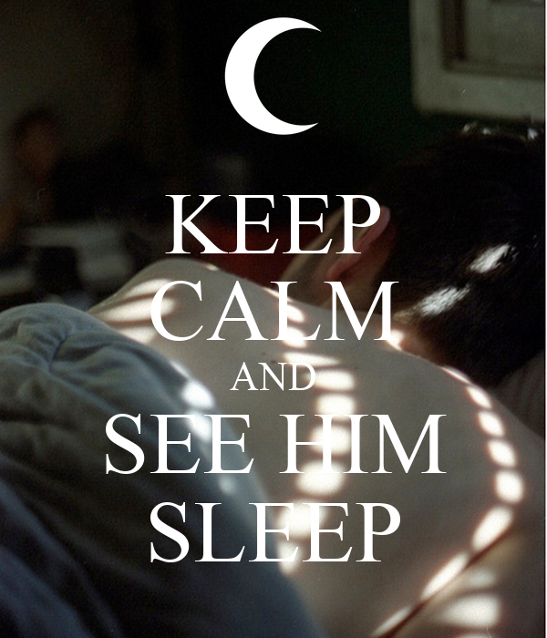 KEEP CALM AND SEE HIM SLEEP