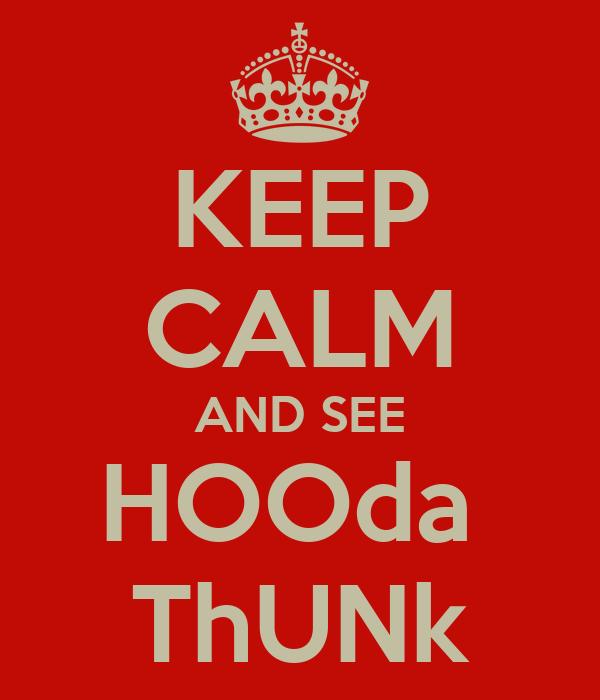 KEEP CALM AND SEE HOOda  ThUNk