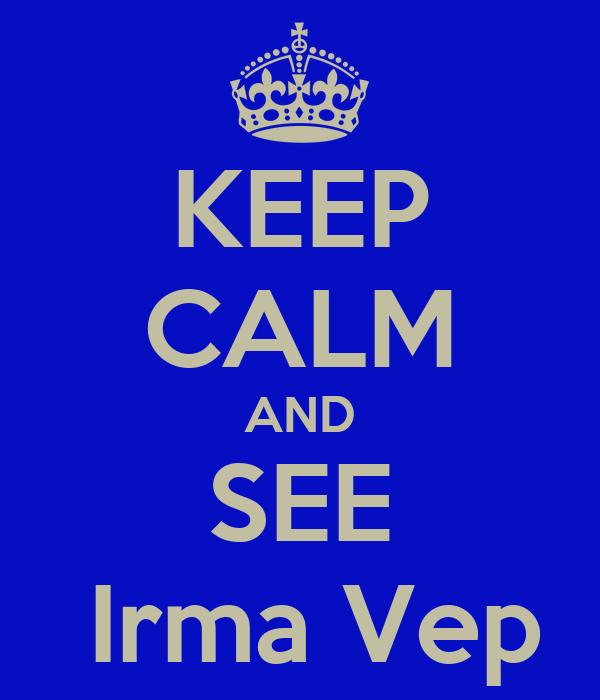 KEEP CALM AND SEE  Irma Vep