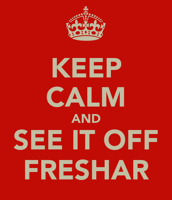 KEEP CALM AND SEE IT OFF FRESHAR