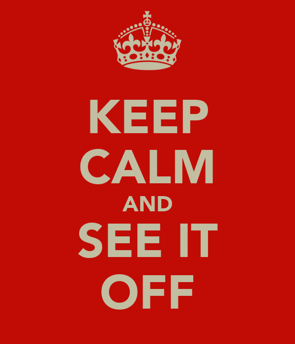KEEP CALM AND SEE IT OFF