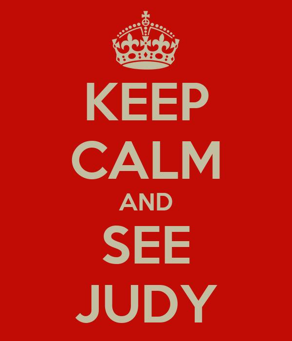 KEEP CALM AND SEE JUDY