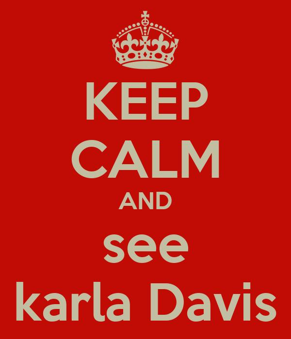 KEEP CALM AND see karla Davis